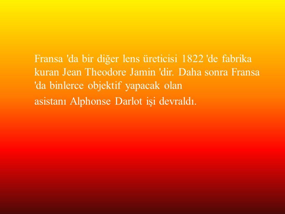 Fransa da bir diğer lens üreticisi 1822 de fabrika kuran Jean Theodore Jamin dir.