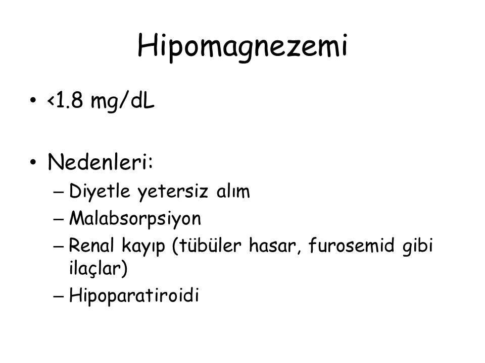 Hipomagnezemi <1.8 mg/dL Nedenleri: Diyetle yetersiz alım