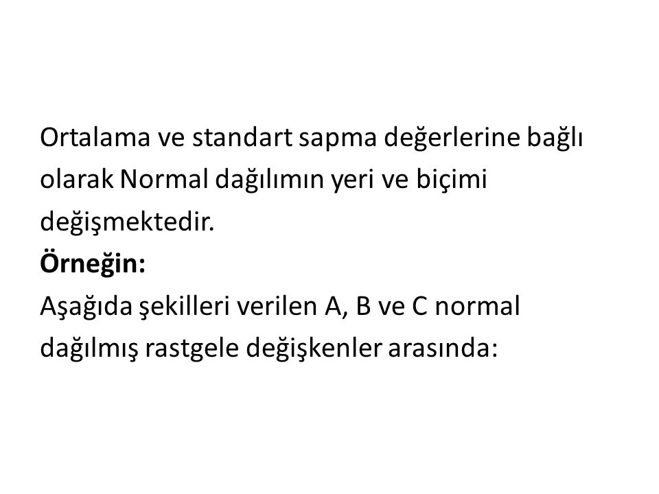 Ortalama ve standart sapma değerlerine bağlı olarak Normal dağılımın yeri ve biçimi değişmektedir.
