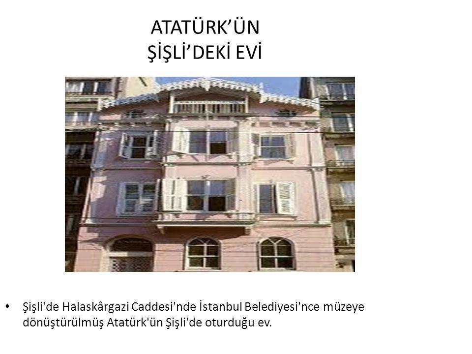 ATATÜRK'ÜN ŞİŞLİ'DEKİ EVİ