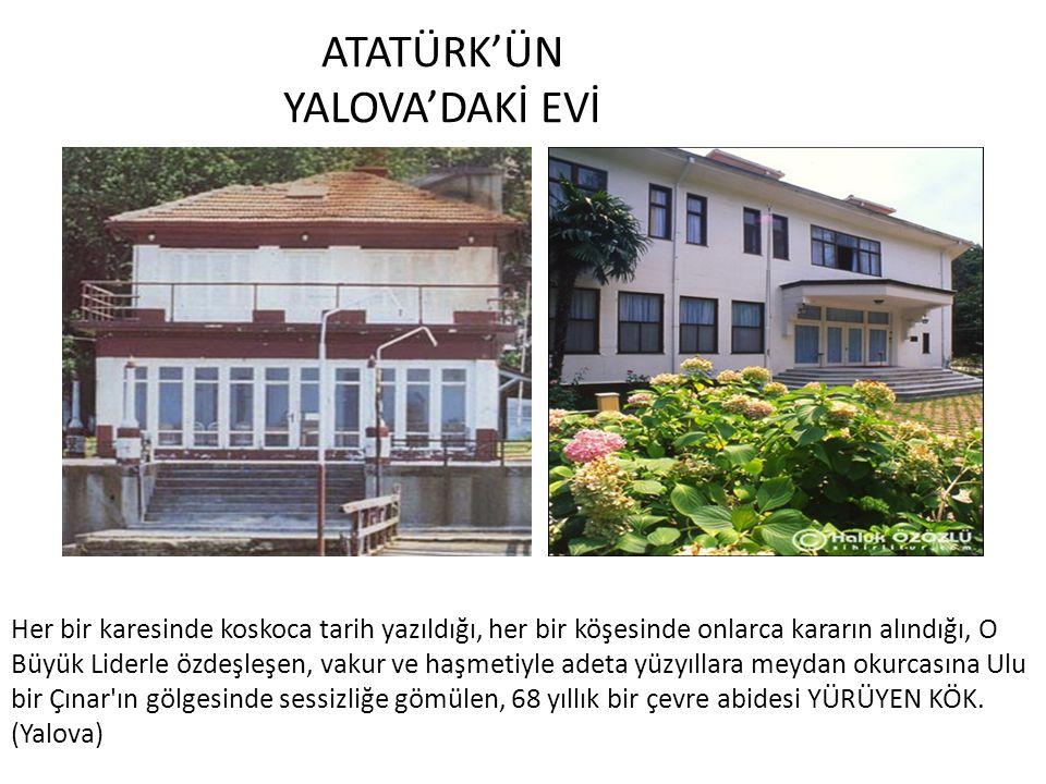 ATATÜRK'ÜN YALOVA'DAKİ EVİ