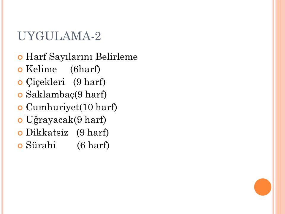 UYGULAMA-2 Harf Sayılarını Belirleme Kelime (6harf) Çiçekleri (9 harf)