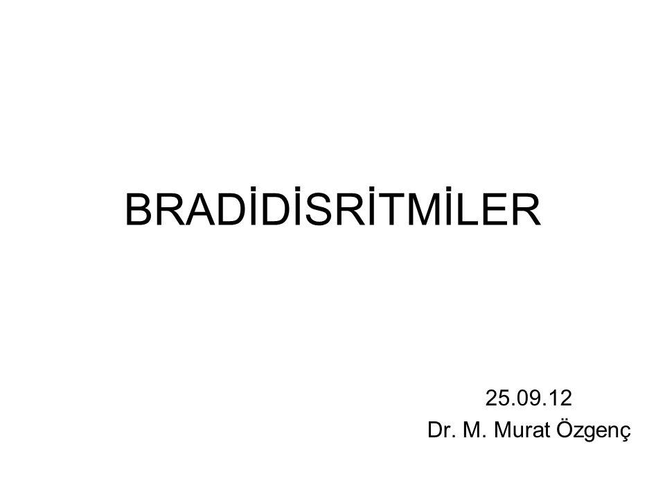 BRADİDİSRİTMİLER 25.09.12 Dr. M. Murat Özgenç