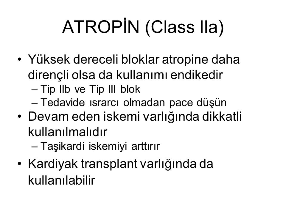 ATROPİN (Class IIa) Yüksek dereceli bloklar atropine daha dirençli olsa da kullanımı endikedir. Tip IIb ve Tip III blok.