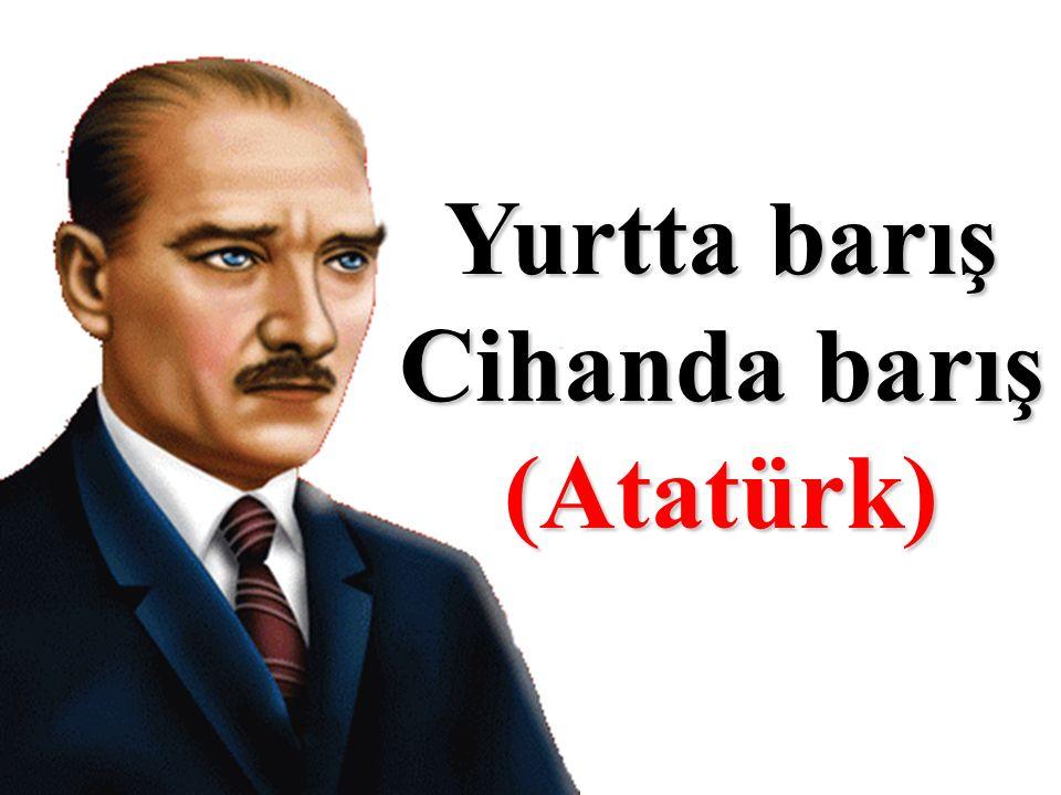 Yurtta barış Cihanda barış (Atatürk)