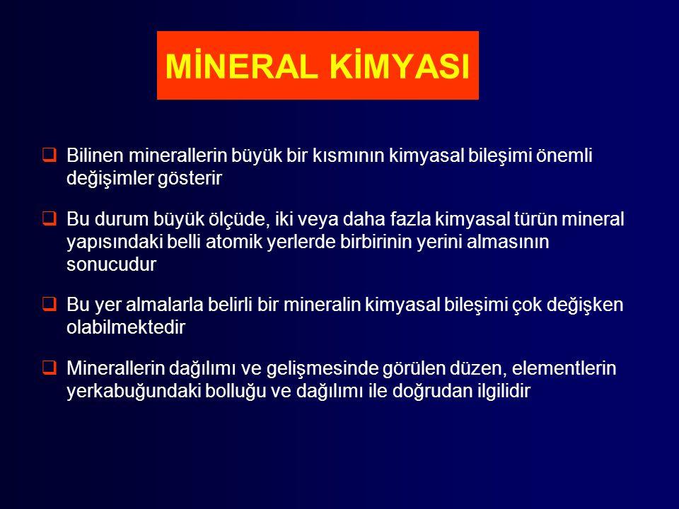 MİNERAL KİMYASI Bilinen minerallerin büyük bir kısmının kimyasal bileşimi önemli değişimler gösterir.