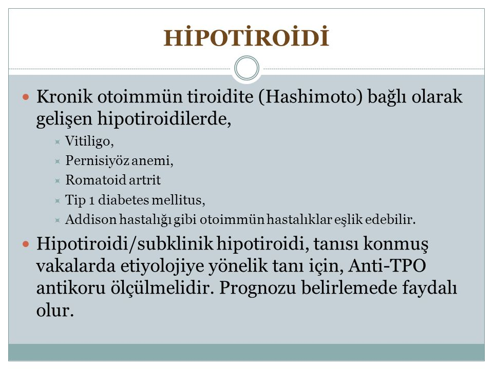 HİPOTİROİDİ Kronik otoimmün tiroidite (Hashimoto) bağlı olarak gelişen hipotiroidilerde, Vitiligo,