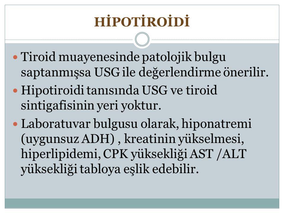 HİPOTİROİDİ Tiroid muayenesinde patolojik bulgu saptanmışsa USG ile değerlendirme önerilir.