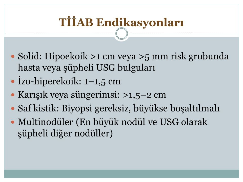 TİİAB Endikasyonları Solid: Hipoekoik >1 cm veya >5 mm risk grubunda hasta veya şüpheli USG bulguları.
