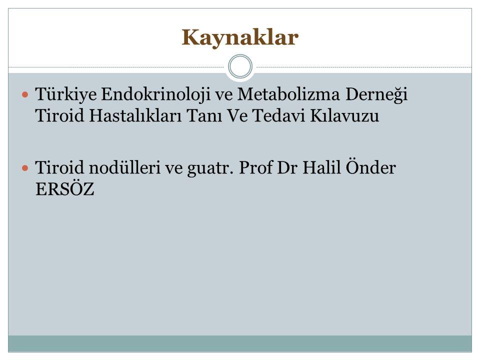 Kaynaklar Türkiye Endokrinoloji ve Metabolizma Derneği Tiroid Hastalıkları Tanı Ve Tedavi Kılavuzu.