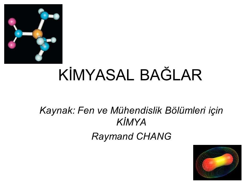 Kaynak: Fen ve Mühendislik Bölümleri için KİMYA Raymand CHANG