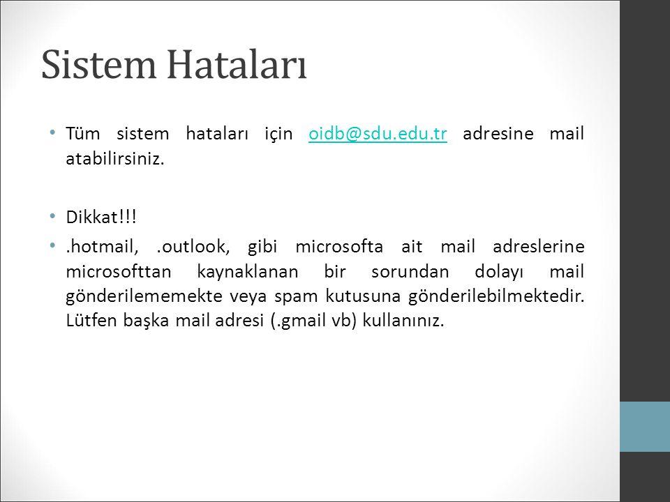 Sistem Hataları Tüm sistem hataları için oidb@sdu.edu.tr adresine mail atabilirsiniz. Dikkat!!!
