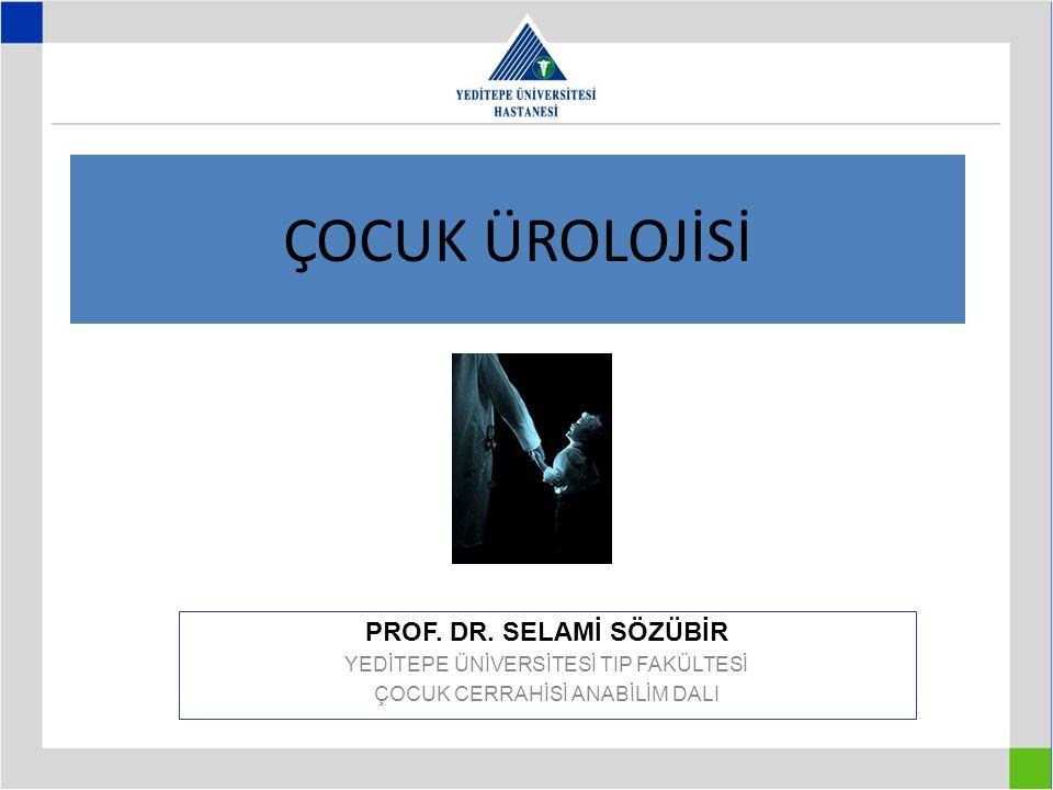 ÇOCUK ÜROLOJİSİ PROF. DR. SELAMİ SÖZÜBİR
