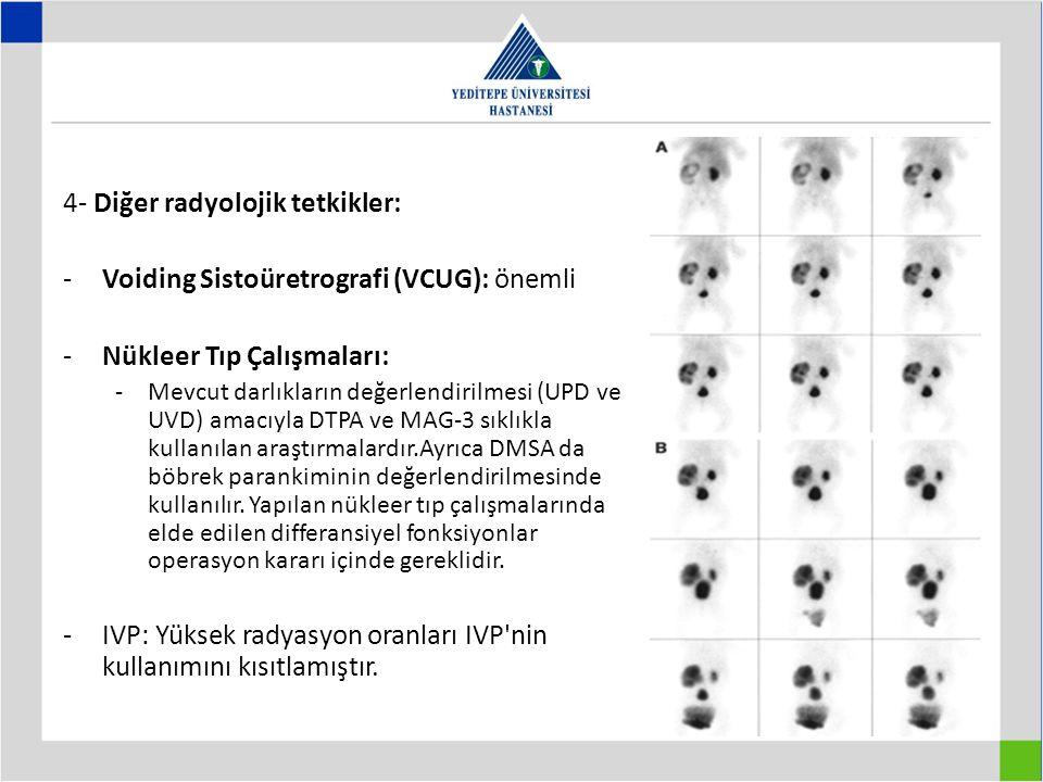 4- Diğer radyolojik tetkikler: Voiding Sistoüretrografi (VCUG): önemli