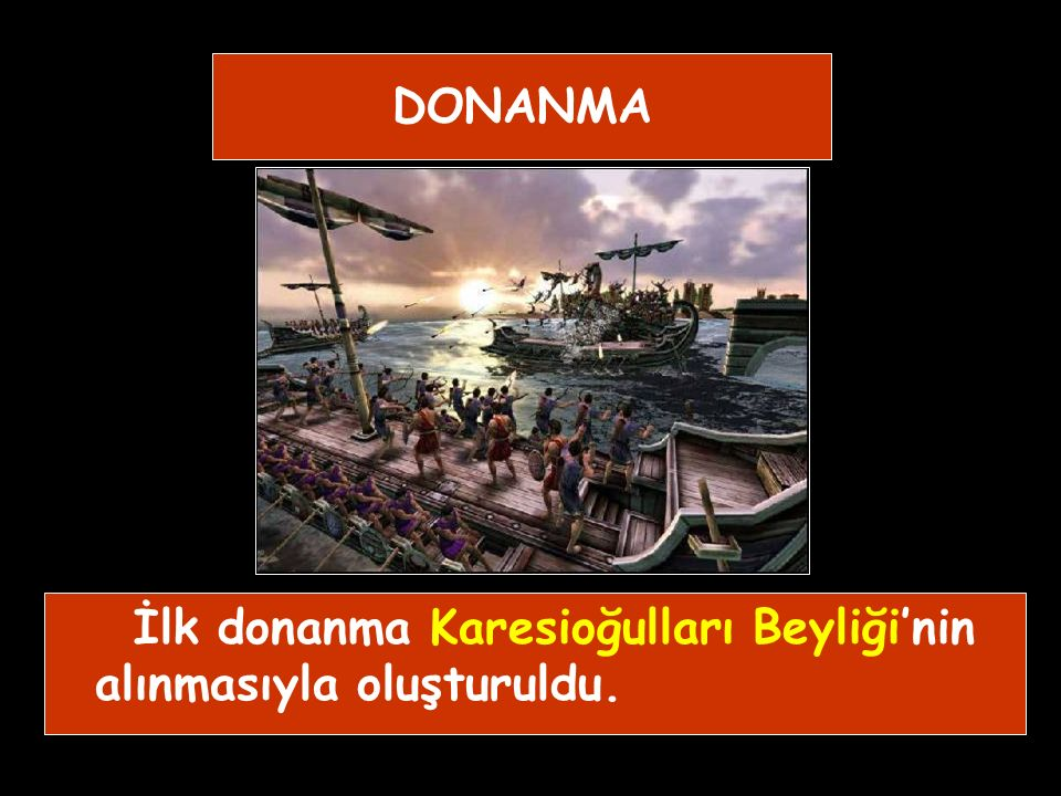 DONANMA İlk donanma Karesioğulları Beyliği'nin alınmasıyla oluşturuldu.