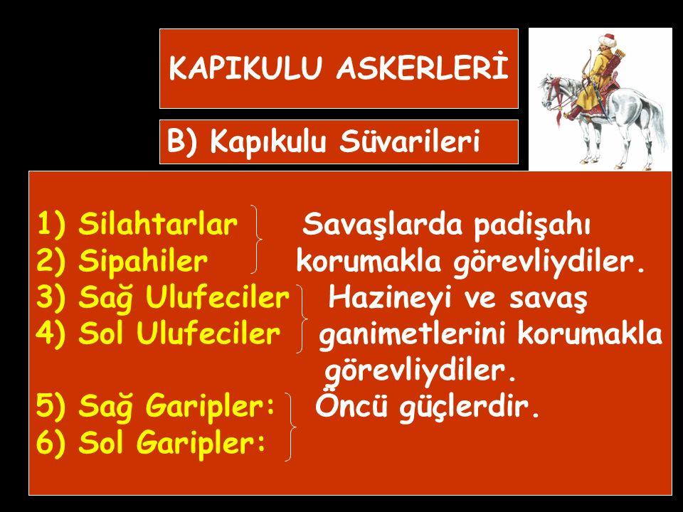KAPIKULU ASKERLERİ B) Kapıkulu Süvarileri. Silahtarlar Savaşlarda padişahı. 2) Sipahiler korumakla görevliydiler.