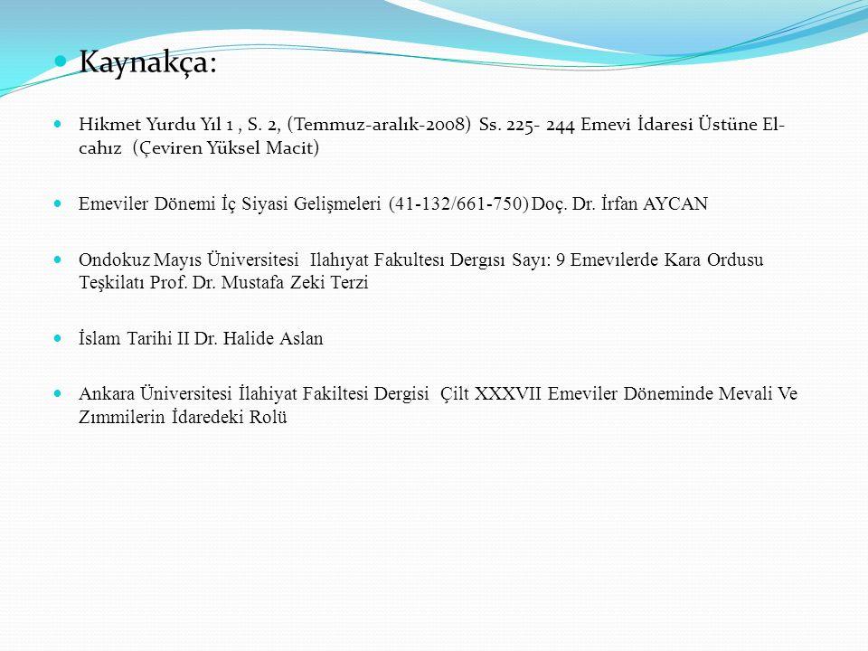 Kaynakça: Hikmet Yurdu Yıl 1 , S. 2, (Temmuz-aralık-2008) Ss. 225- 244 Emevi İdaresi Üstüne El-cahız (Çeviren Yüksel Macit)