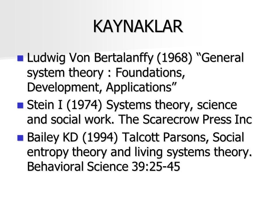 KAYNAKLAR Ludwig Von Bertalanffy (1968) General system theory : Foundations, Development, Applications