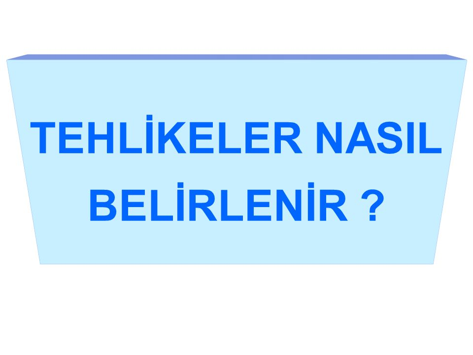 TEHLİKELER NASIL BELİRLENİR