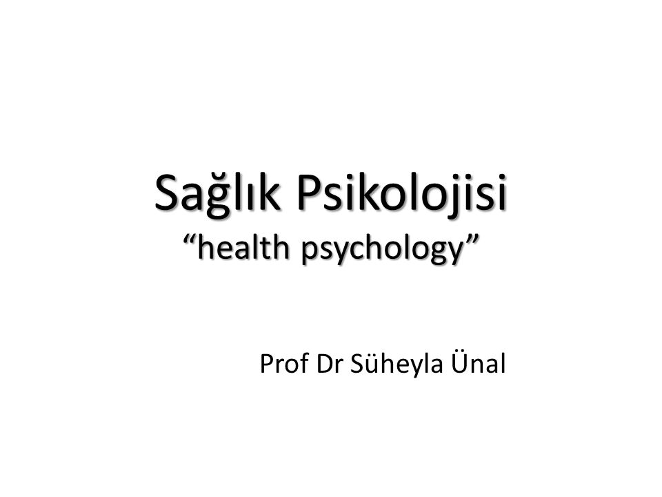 Sağlık Psikolojisi health psychology Prof Dr Süheyla Ünal