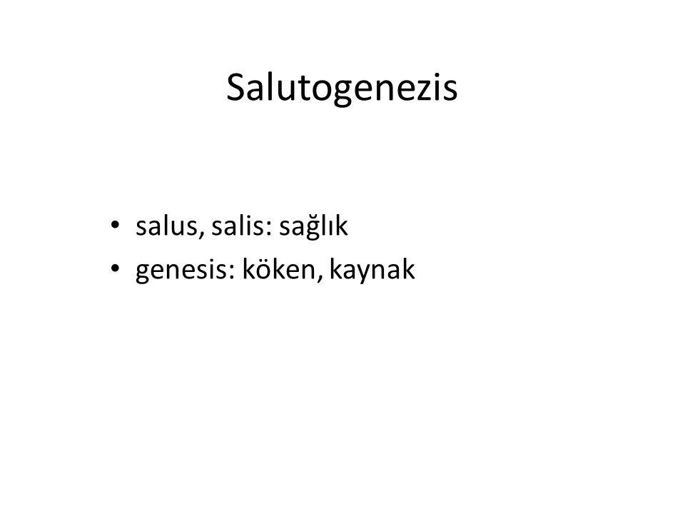 Salutogenezis salus, salis: sağlık genesis: köken, kaynak