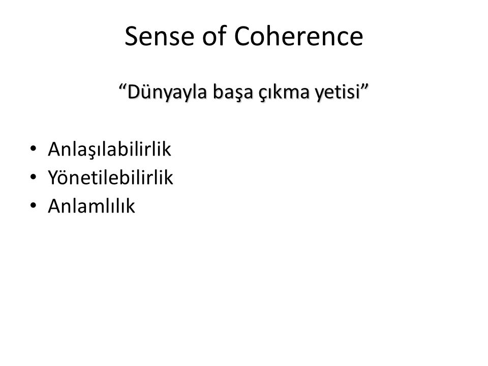 Sense of Coherence Dünyayla başa çıkma yetisi Anlaşılabilirlik