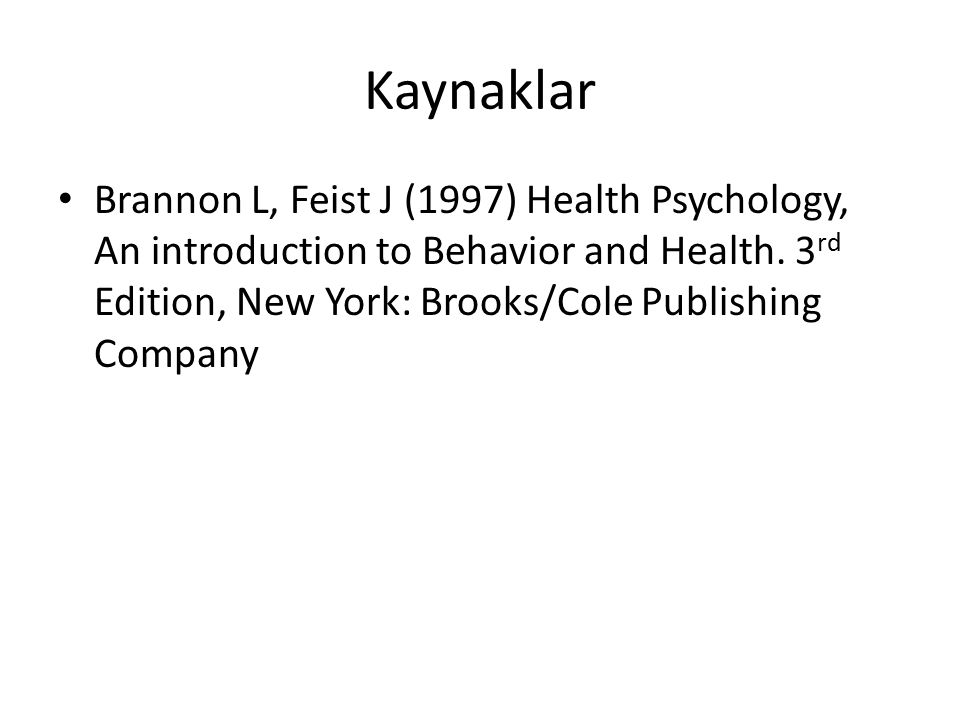 Kaynaklar Brannon L, Feist J (1997) Health Psychology, An introduction to Behavior and Health.