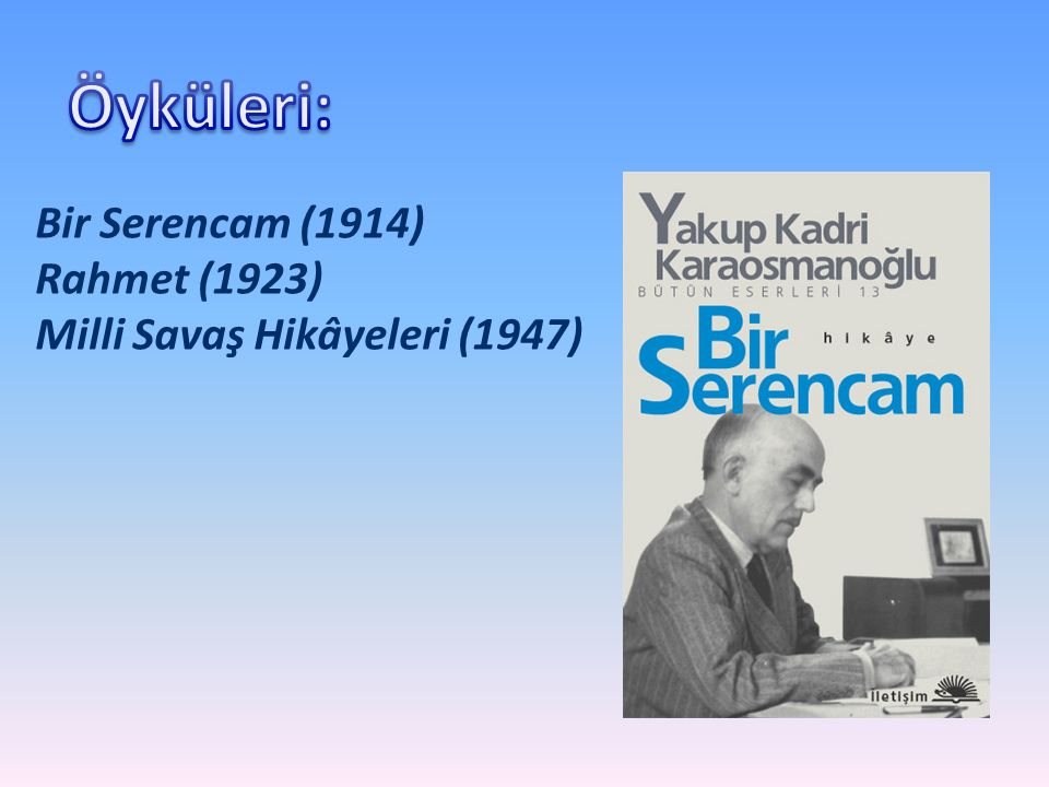 Öyküleri: Bir Serencam (1914) Rahmet (1923)