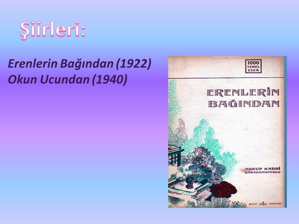 Şiirleri: Erenlerin Bağından (1922) Okun Ucundan (1940)