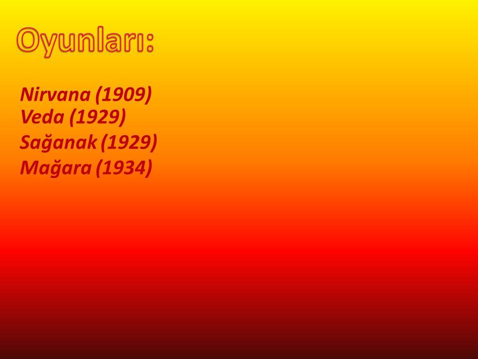 Oyunları: Nirvana (1909) Veda (1929) Sağanak (1929) Mağara (1934)