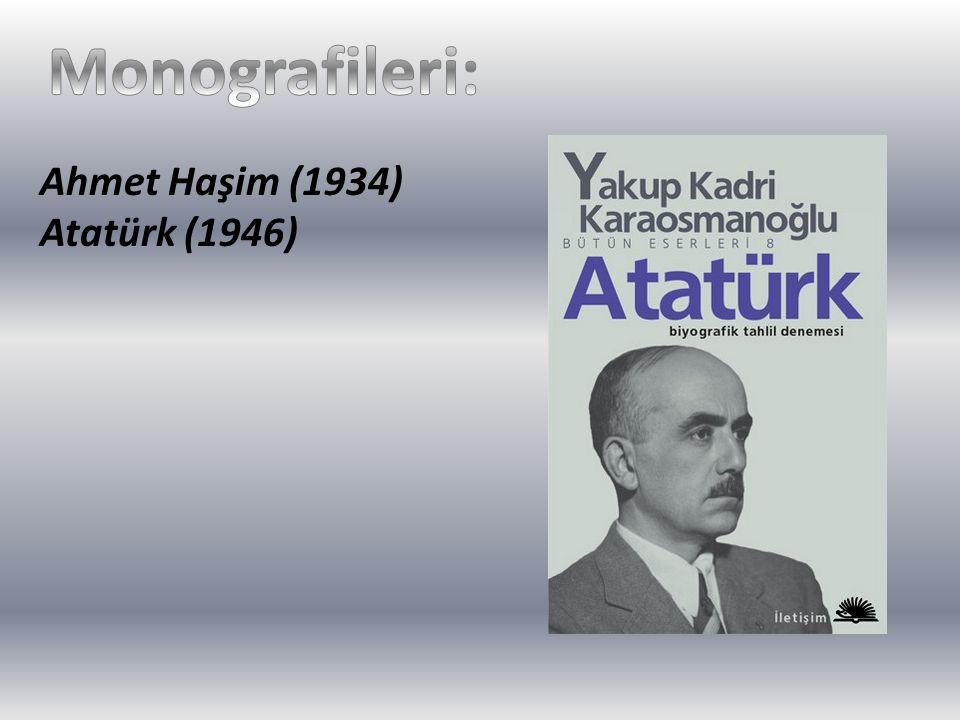 Monografileri: Ahmet Haşim (1934) Atatürk (1946)