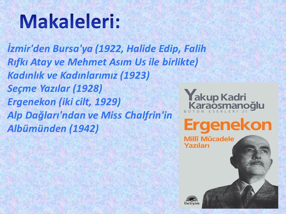 Makaleleri: İzmir den Bursa ya (1922, Halide Edip, Falih Rıfkı Atay ve Mehmet Asım Us ile birlikte)