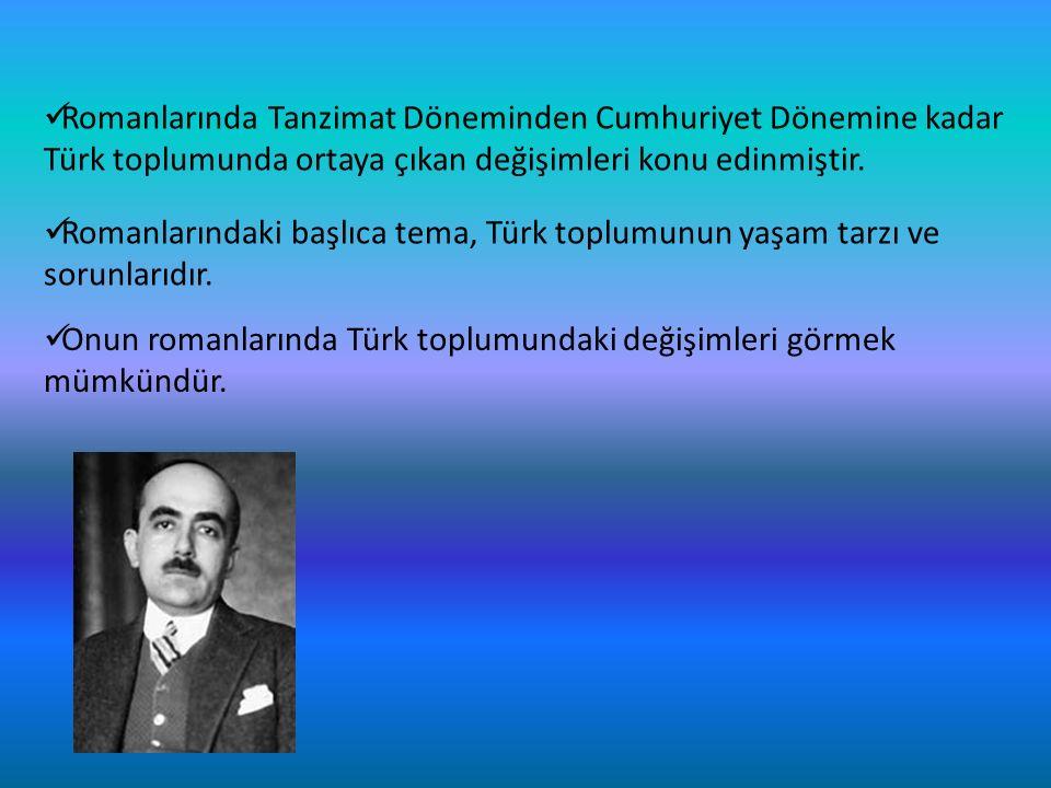 Romanlarında Tanzimat Döneminden Cumhuriyet Dönemine kadar Türk toplumunda ortaya çıkan değişimleri konu edinmiştir.