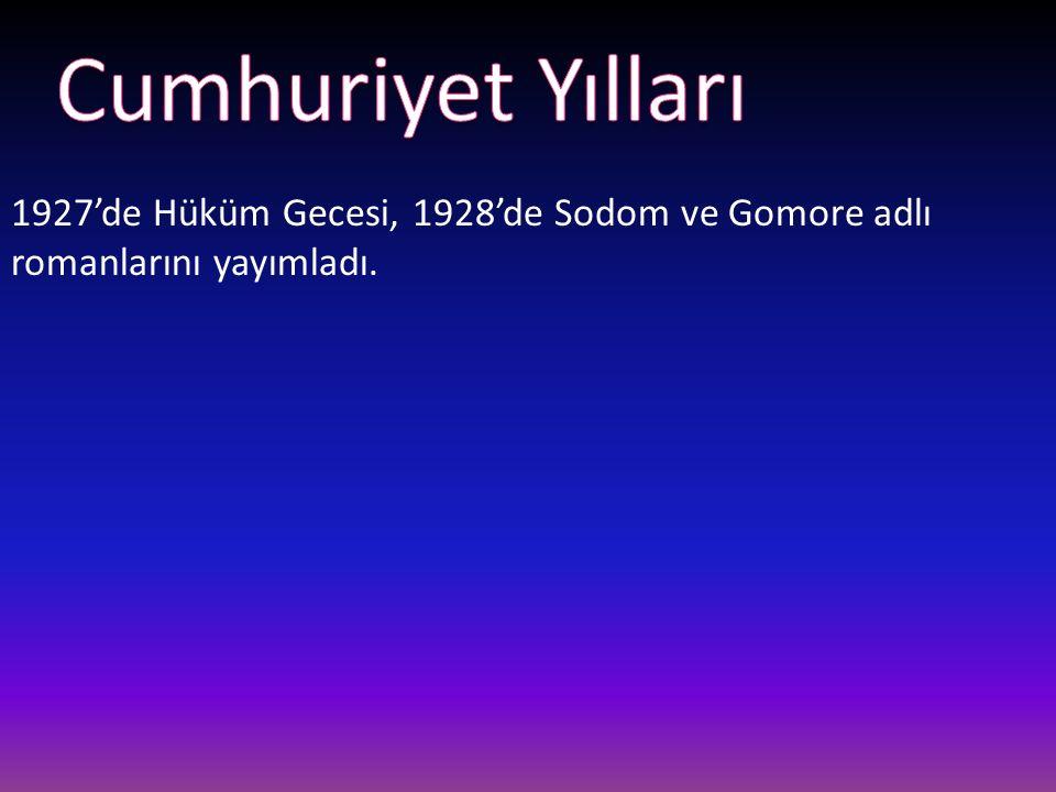 Cumhuriyet Yılları 1927'de Hüküm Gecesi, 1928'de Sodom ve Gomore adlı romanlarını yayımladı.