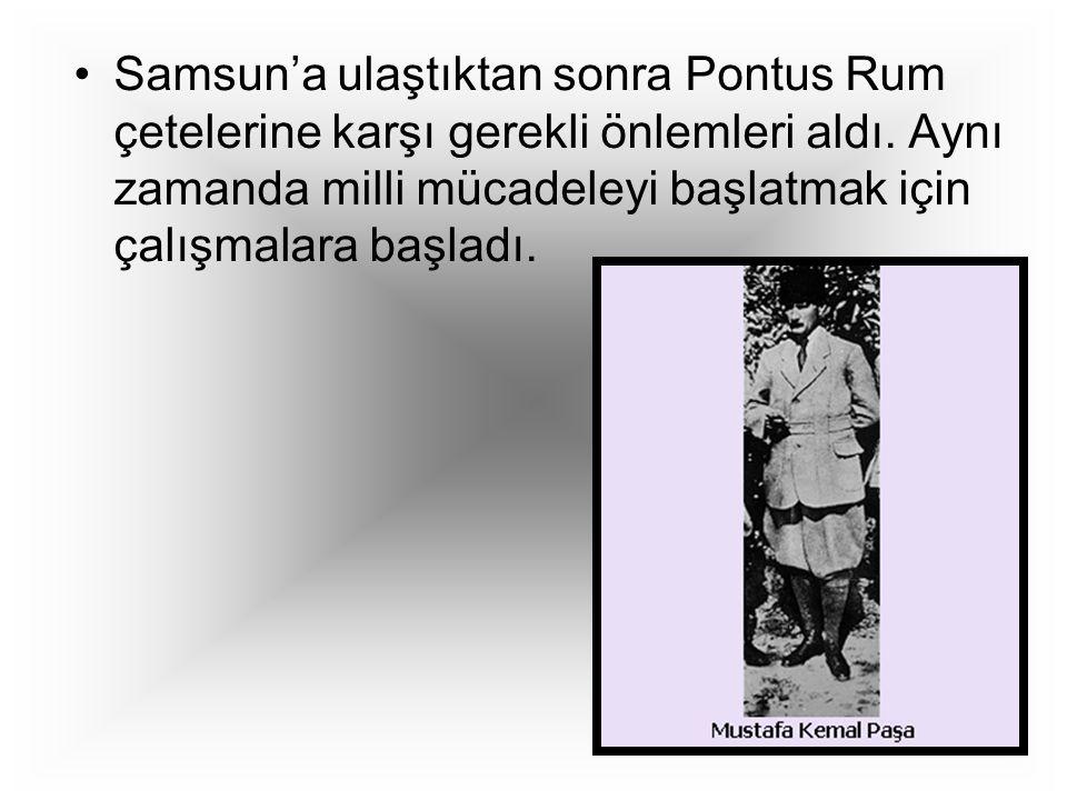 Samsun'a ulaştıktan sonra Pontus Rum çetelerine karşı gerekli önlemleri aldı.