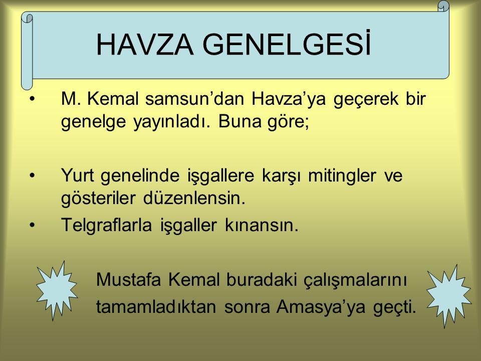 HAVZA GENELGESİ M. Kemal samsun'dan Havza'ya geçerek bir genelge yayınladı. Buna göre;