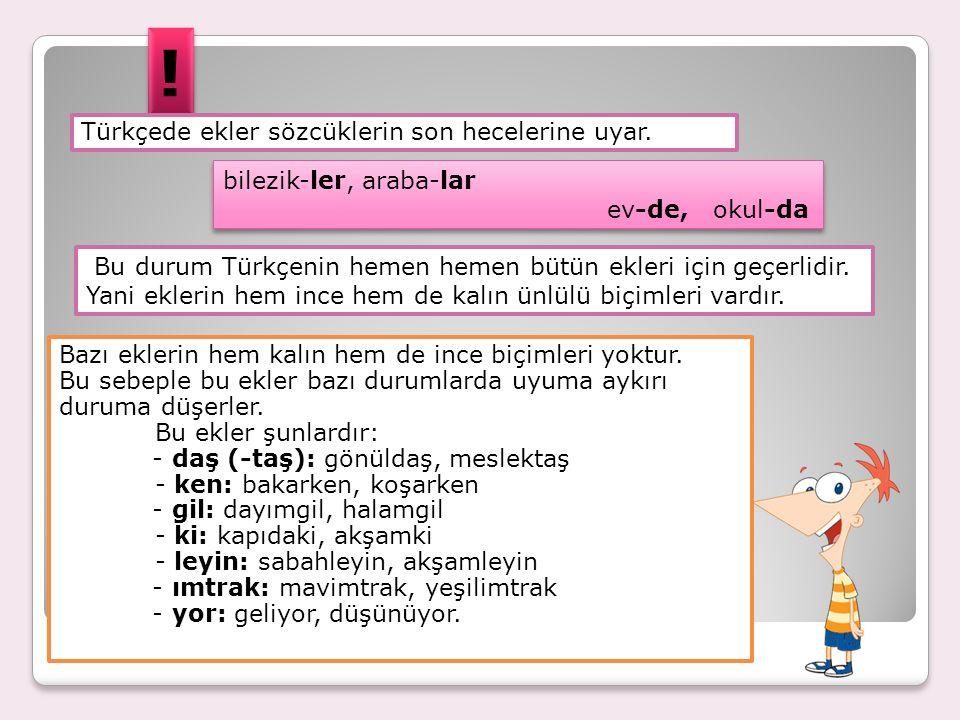 ! Türkçede ekler sözcüklerin son hecelerine uyar.