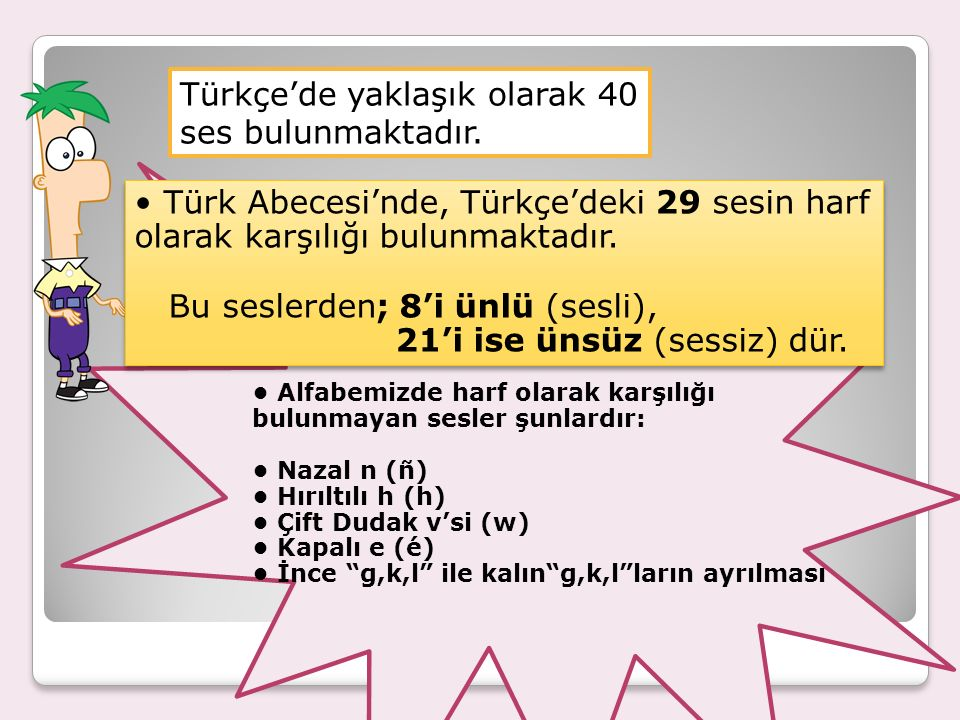Türkçe'de yaklaşık olarak 40 ses bulunmaktadır.