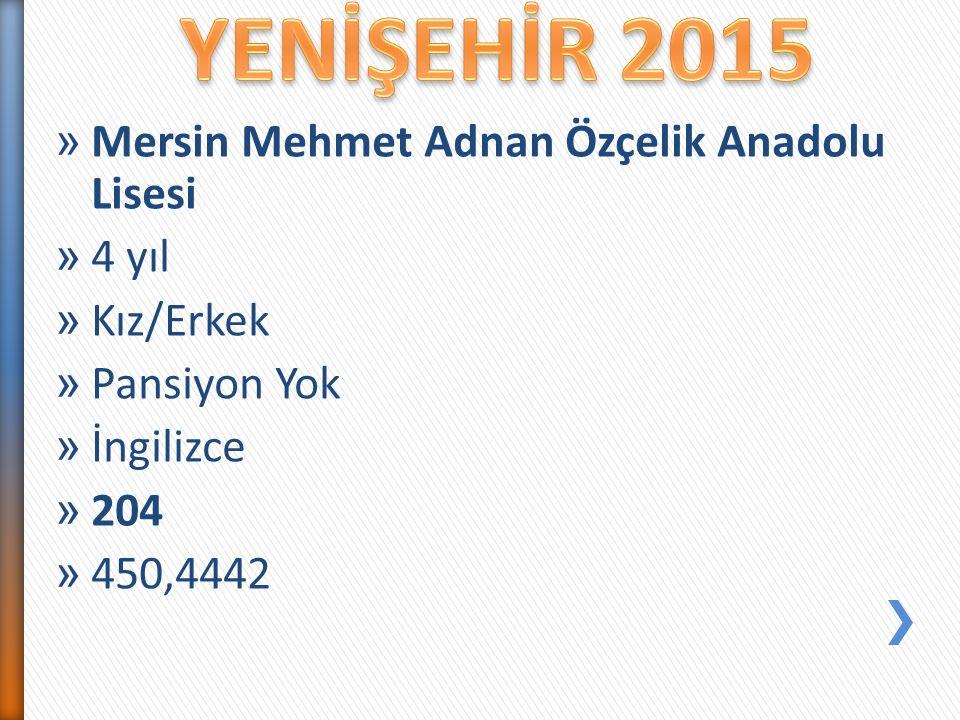 YENİŞEHİR 2015 Mersin Mehmet Adnan Özçelik Anadolu Lisesi 4 yıl