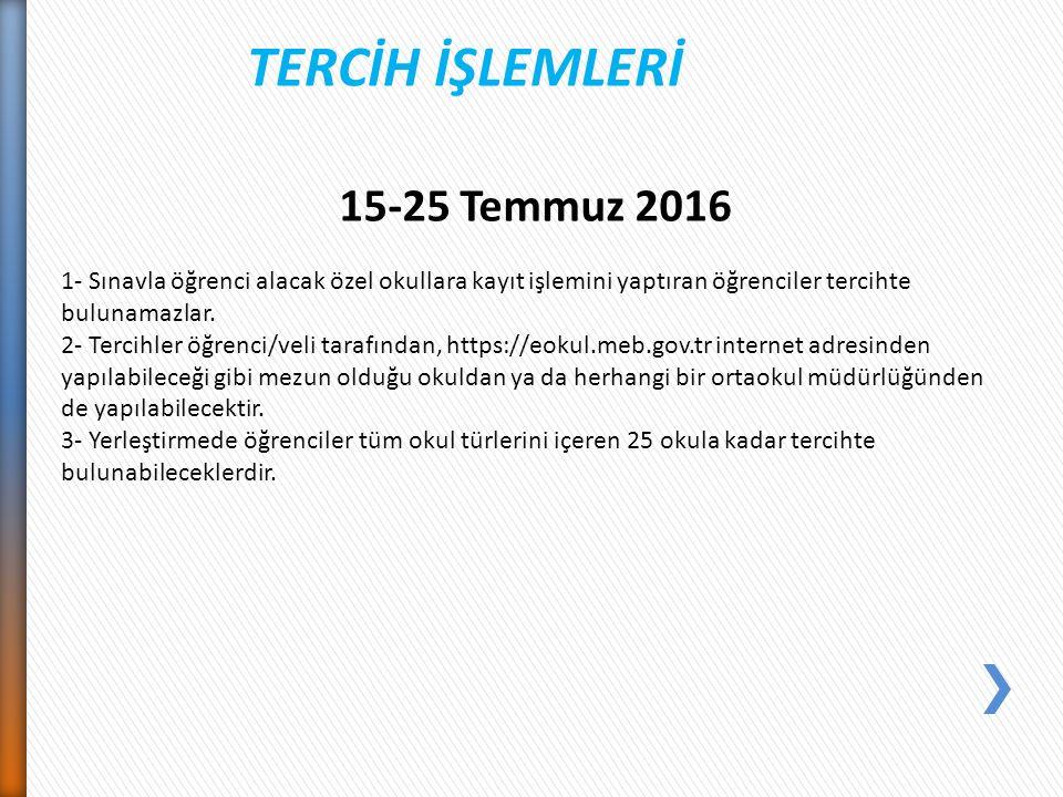 TERCİH İŞLEMLERİ 15-25 Temmuz 2016