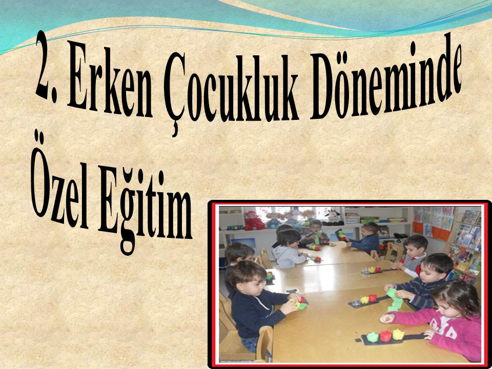 2. Erken Çocukluk Döneminde Özel Eğitim
