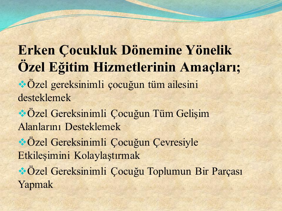 Erken Çocukluk Dönemine Yönelik Özel Eğitim Hizmetlerinin Amaçları;