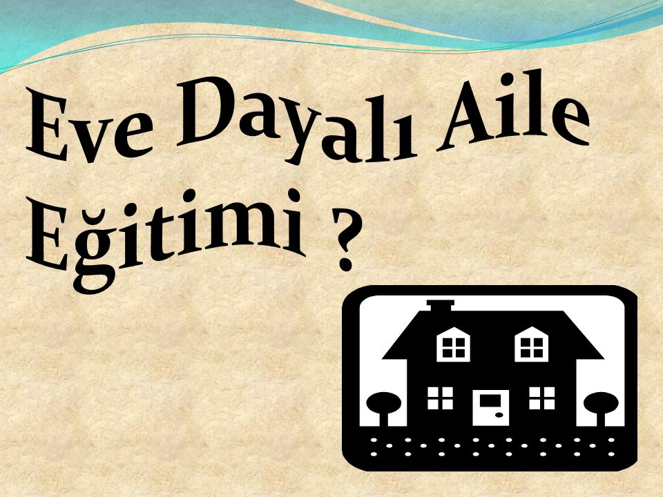 Eve Dayalı Aile Eğitimi