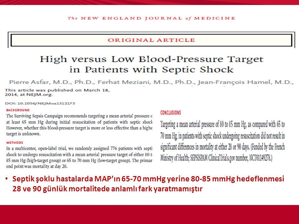 Septik şoklu hastalarda MAP'ın 65-70 mmHg yerine 80-85 mmHg hedeflenmesi 28 ve 90 günlük mortalitede anlamlı fark yaratmamıştır