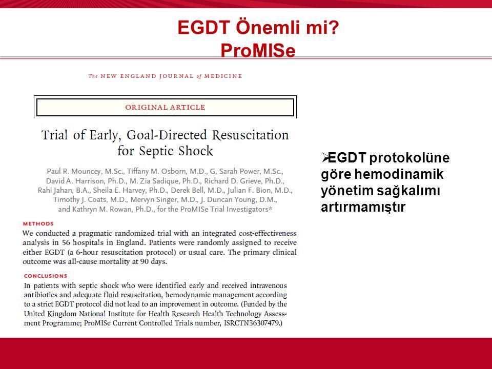 EGDT Önemli mi ProMISe EGDT protokolüne göre hemodinamik yönetim sağkalımı artırmamıştır