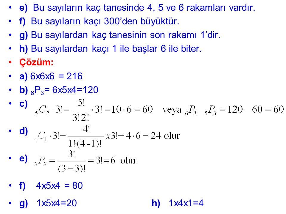 e) Bu sayıların kaç tanesinde 4, 5 ve 6 rakamları vardır.