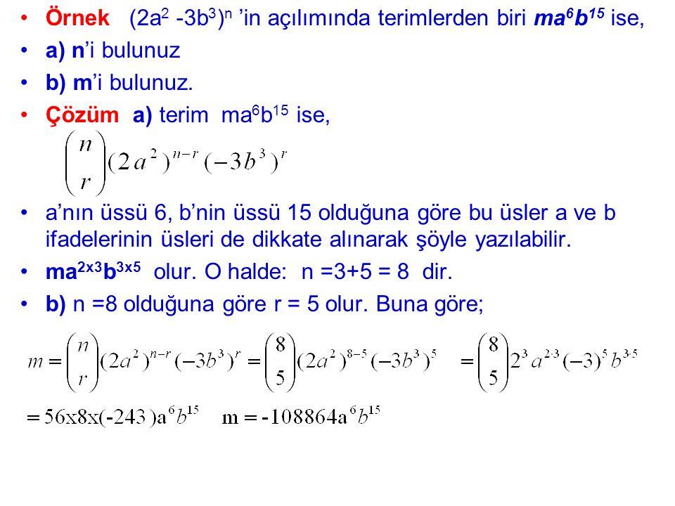 Örnek (2a2 -3b3)n 'in açılımında terimlerden biri ma6b15 ise,