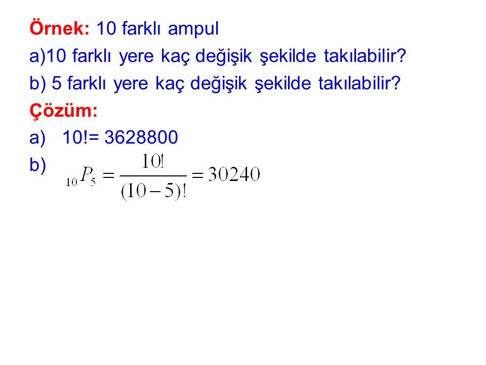 Örnek: 10 farklı ampul a)10 farklı yere kaç değişik şekilde takılabilir b) 5 farklı yere kaç değişik şekilde takılabilir