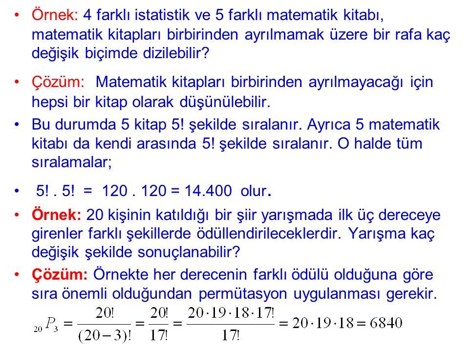 Örnek: 4 farklı istatistik ve 5 farklı matematik kitabı, matematik kitapları birbirinden ayrılmamak üzere bir rafa kaç değişik biçimde dizilebilir