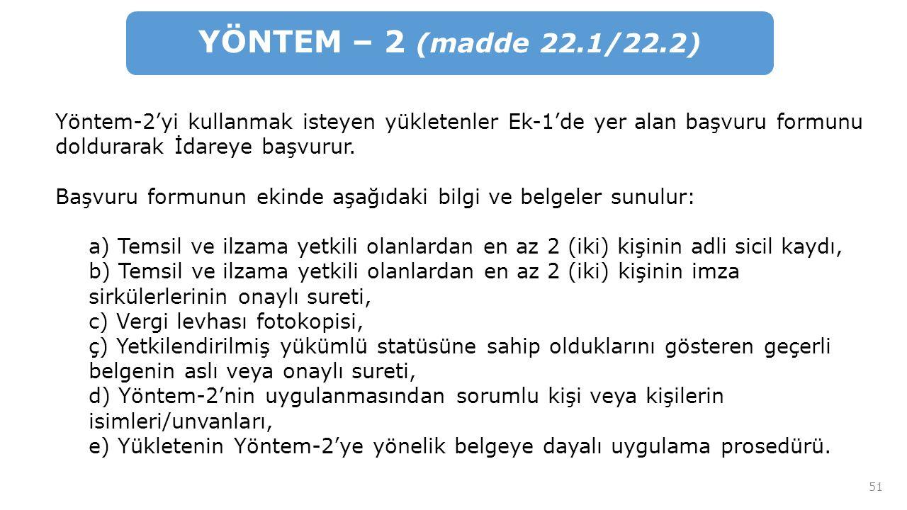 YÖNTEM – 2 (madde 22.1/22.2) Yöntem-2'yi kullanmak isteyen yükletenler Ek-1'de yer alan başvuru formunu doldurarak İdareye başvurur.
